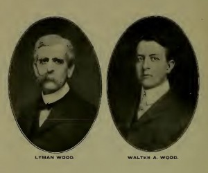 Lyman and Walter A Wood of Lyman Wood Manufacturing Company
